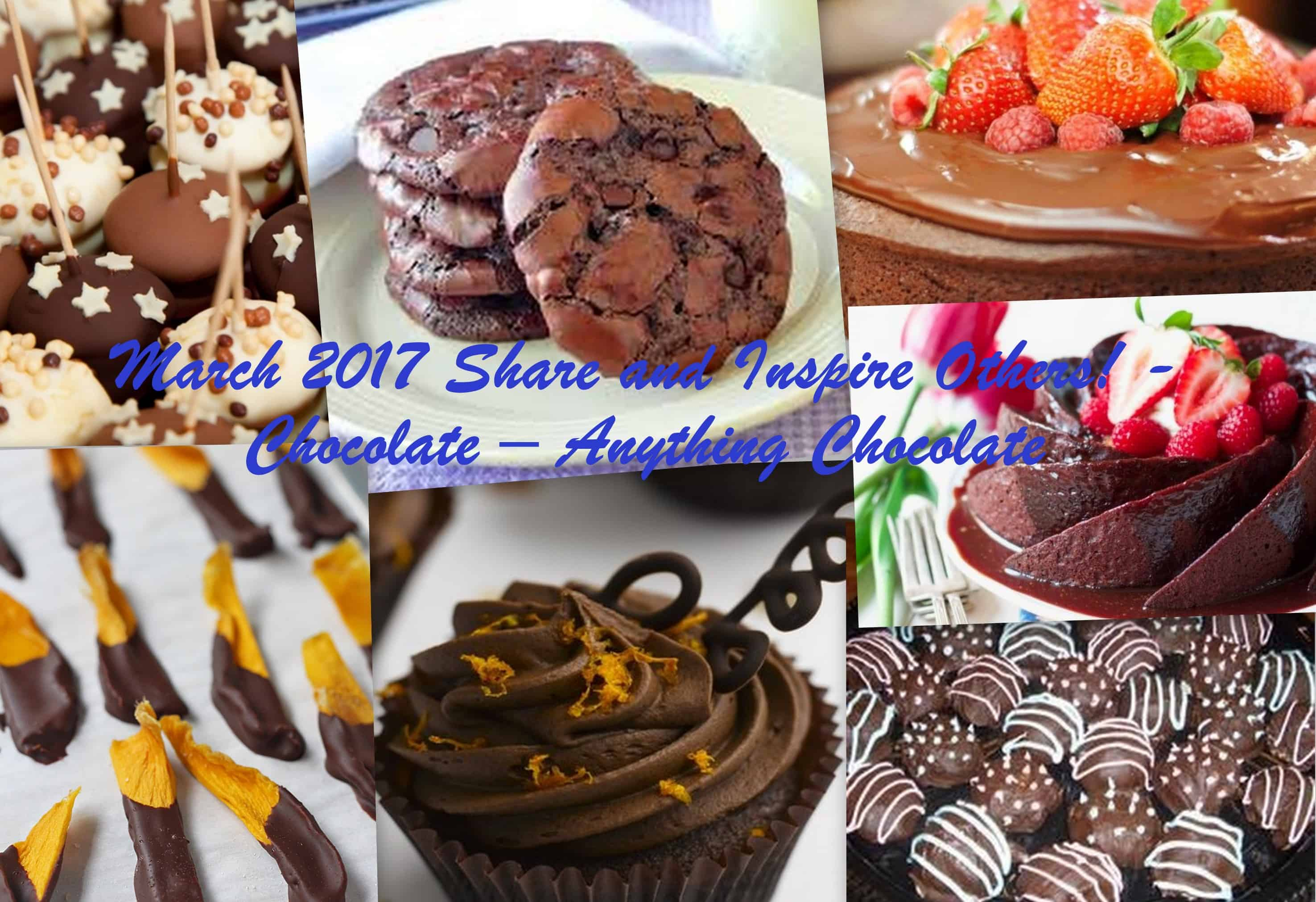 March 2017 Share and Inspire Others! -Chocolate – Anything Chocolate
