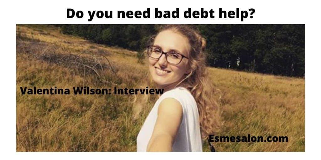 Valentina Wilson: Interview Do you need bad debt help?