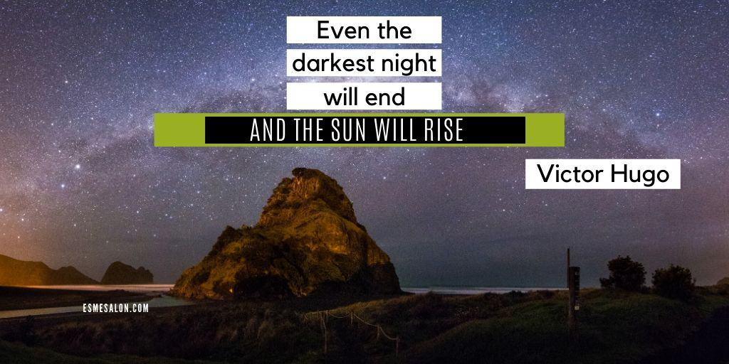 Even the darkest night will end and the sun will rise