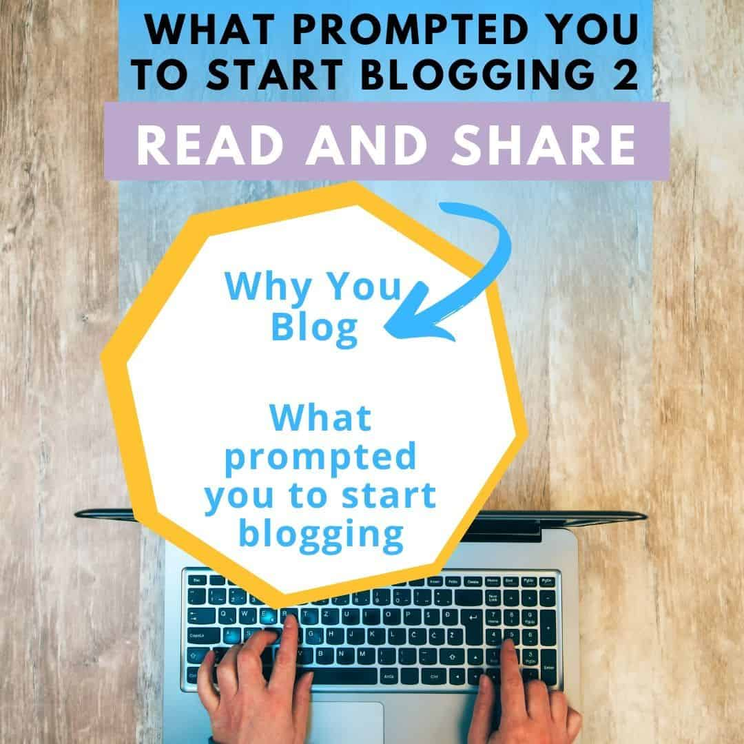 What Prompted you to Start Blogging share your story with us