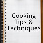 Cooking Tips & Techniques