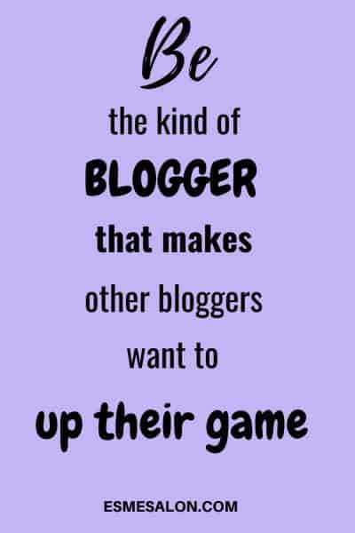 Be the kind of Blogger that makes other bloggers want to up their game