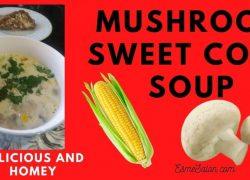 Amazing Mushroom Sweet Corn Soup