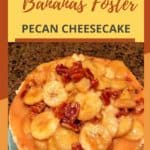 Banana Foster Pecan Cheesecake IP