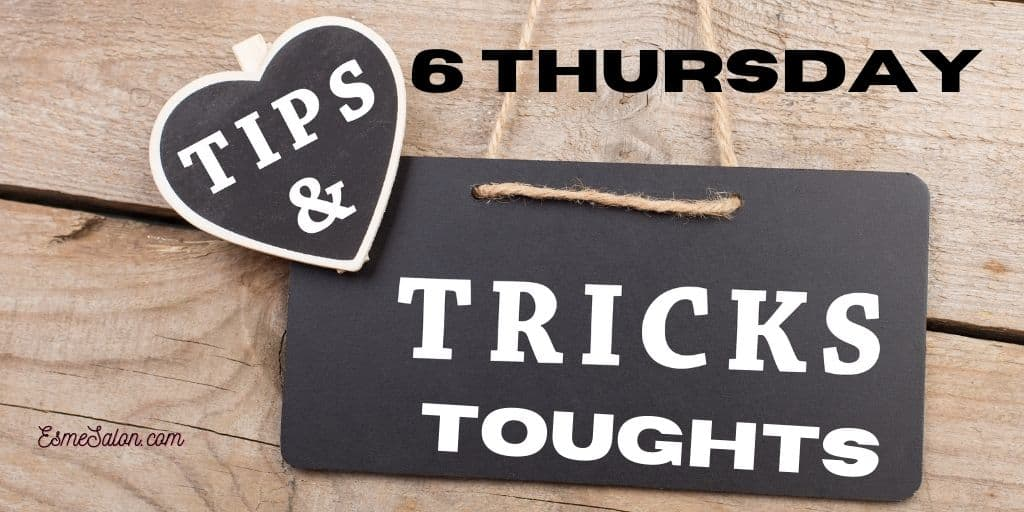 Black chalk board with 6 Thursday Tips Tricks and Thoughts
